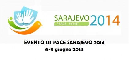 EVENTO DI PACE DI SARAJEVO, 6-9 GIUGNO 2014: un'opportunità unica per approfondire il tema della pace e agire per la pace a livello globale